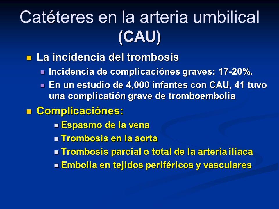 é (CAU) Catéteres en la arteria umbilical (CAU) La incidencia del trombosis La incidencia del trombosis Incidencia de complicaciónes graves: 17-20%.