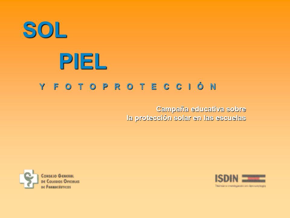 SOL PIEL Y F O T O P R O T E C C I Ó N Campaña educativa sobre la protección solar en las escuelas