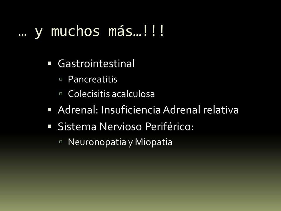 … y muchos más…!!! Gastrointestinal Pancreatitis Colecisitis acalculosa Adrenal: Insuficiencia Adrenal relativa Sistema Nervioso Periférico: Neuronopa