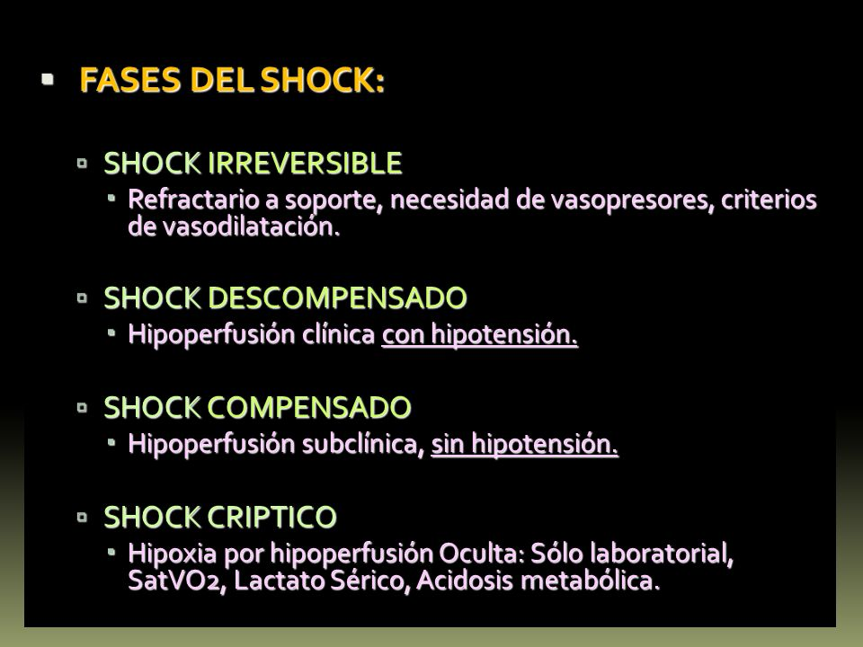 FASES DEL SHOCK: FASES DEL SHOCK: SHOCK IRREVERSIBLE SHOCK IRREVERSIBLE Refractario a soporte, necesidad de vasopresores, criterios de vasodilatación.