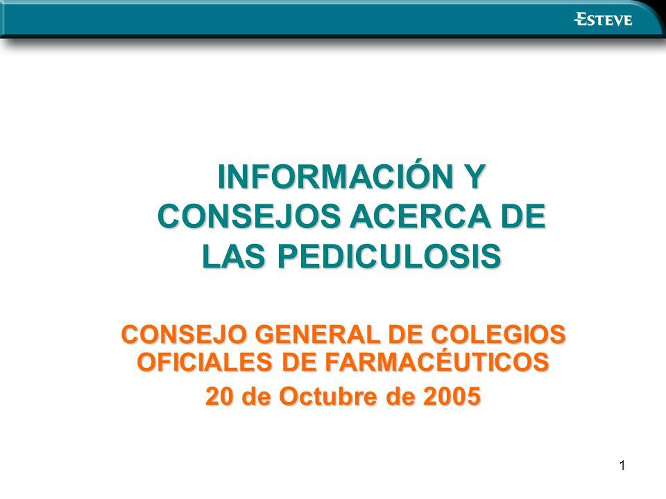 1 INFORMACIÓN Y CONSEJOS ACERCA DE LAS PEDICULOSIS CONSEJO GENERAL DE COLEGIOS OFICIALES DE FARMACÉUTICOS 20 de Octubre de 2005