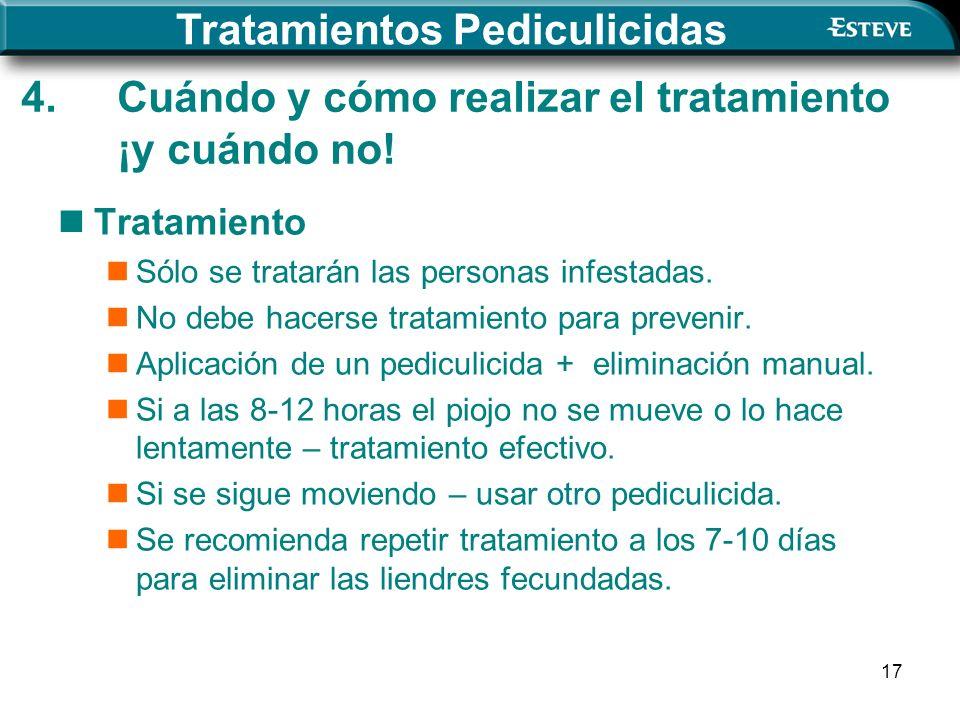 17 Tratamiento Sólo se tratarán las personas infestadas. No debe hacerse tratamiento para prevenir. Aplicación de un pediculicida + eliminación manual