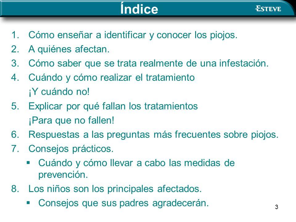 3 1.Cómo enseñar a identificar y conocer los piojos. 2.A quiénes afectan. 3.Cómo saber que se trata realmente de una infestación. 4.Cuándo y cómo real