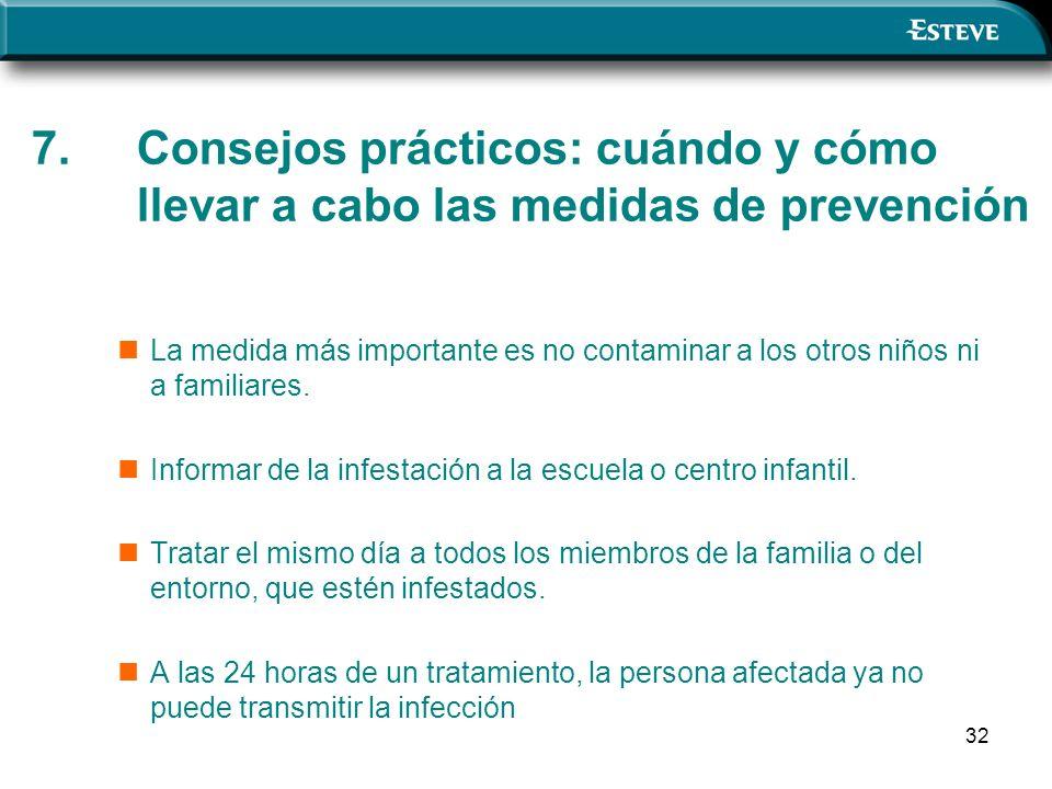 32 7. Consejos prácticos: cuándo y cómo llevar a cabo las medidas de prevención La medida más importante es no contaminar a los otros niños ni a famil