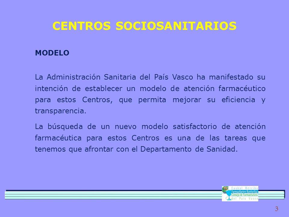 3 CENTROS SOCIOSANITARIOS La Administración Sanitaria del País Vasco ha manifestado su intención de establecer un modelo de atención farmacéutico para estos Centros, que permita mejorar su eficiencia y transparencia.