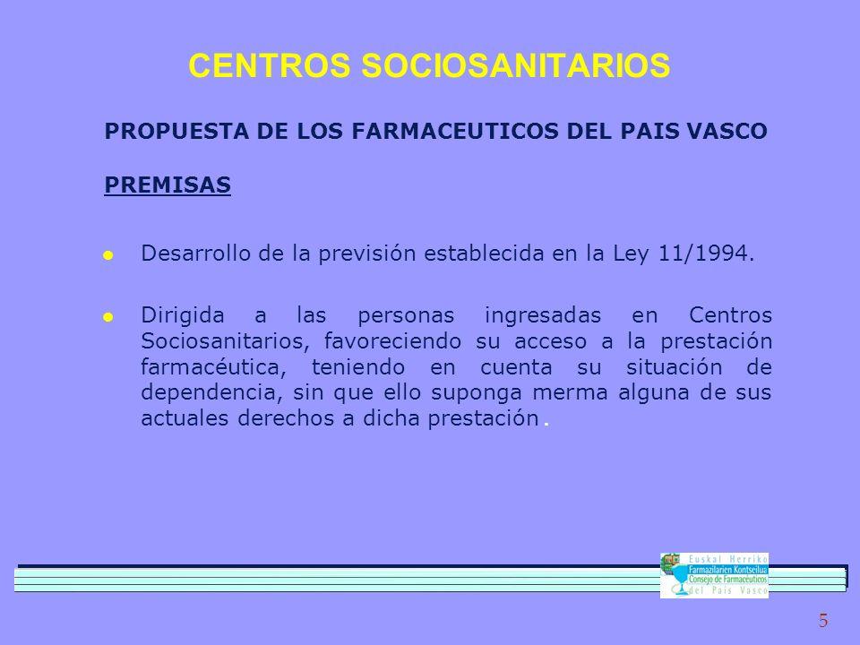 5 CENTROS SOCIOSANITARIOS PROPUESTA DE LOS FARMACEUTICOS DEL PAIS VASCO l Desarrollo de la previsión establecida en la Ley 11/1994.