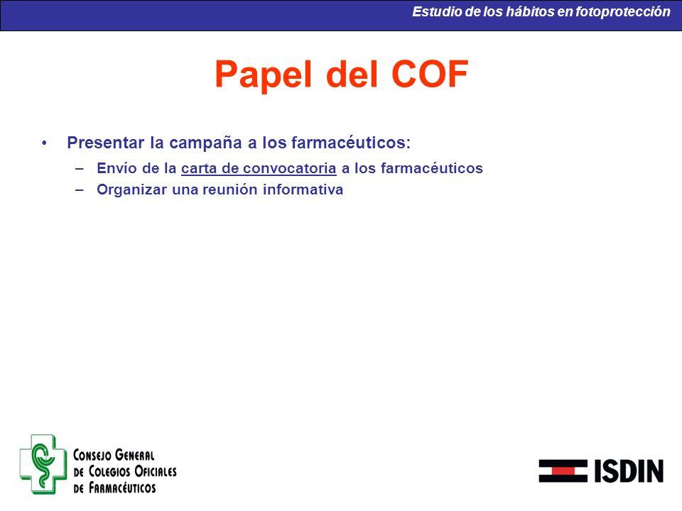 Papel del COF Presentar la campaña a los farmacéuticos: –Envío de la carta de convocatoria a los farmacéuticos –Organizar una reunión informativa Estu