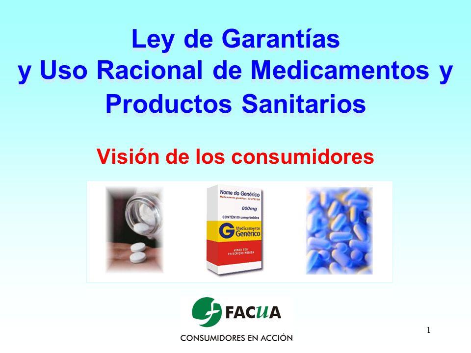1 Ley de Garantías y Uso Racional de Medicamentos y Productos Sanitarios Visión de los consumidores