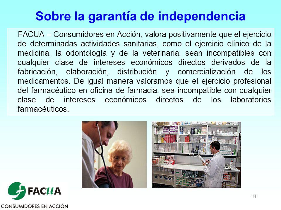 11 Sobre la garantía de independencia FACUA – Consumidores en Acción, valora positivamente que el ejercicio de determinadas actividades sanitarias, co