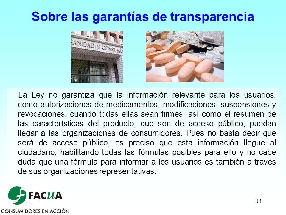 14 Sobre las garantías de transparencia La Ley no garantiza que la información relevante para los usuarios, como autorizaciones de medicamentos, modif