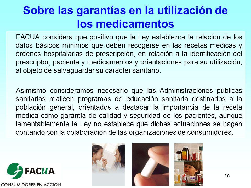 16 Sobre las garantías en la utilización de los medicamentos FACUA considera que positivo que la Ley establezca la relación de los datos básicos mínim