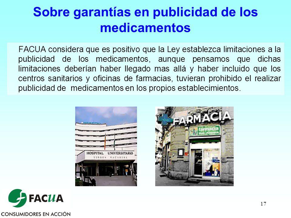 17 Sobre garantías en publicidad de los medicamentos FACUA considera que es positivo que la Ley establezca limitaciones a la publicidad de los medicam
