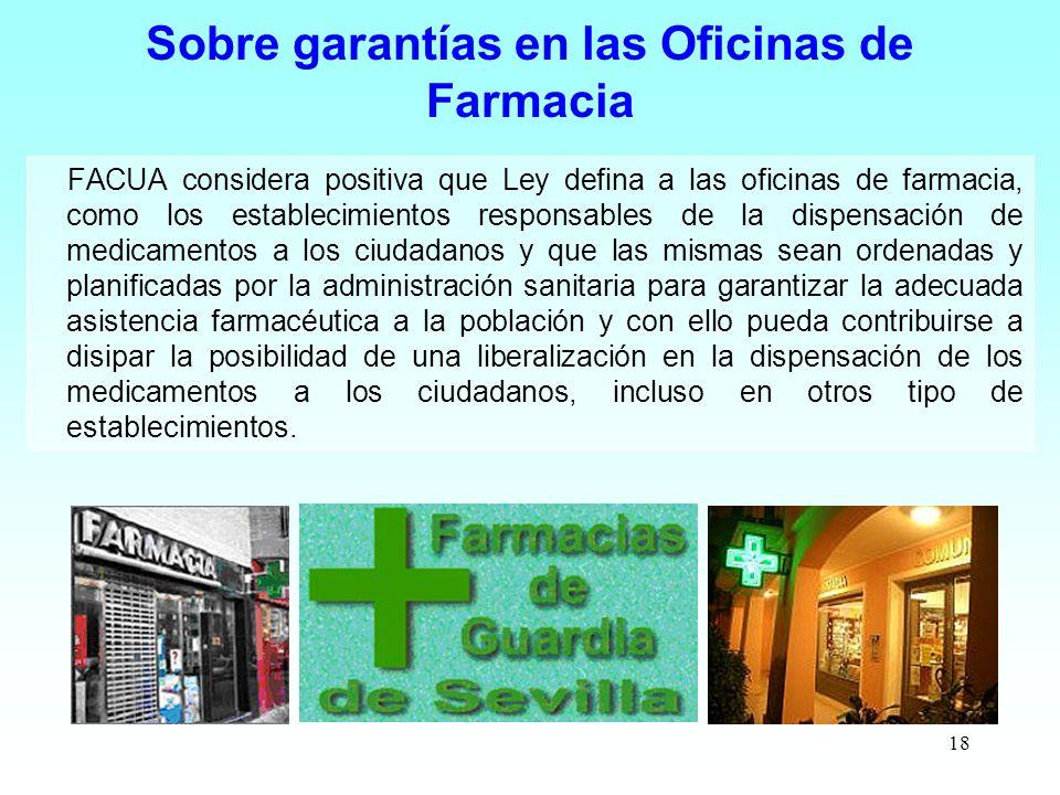 18 Sobre garantías en las Oficinas de Farmacia FACUA considera positiva que Ley defina a las oficinas de farmacia, como los establecimientos responsab