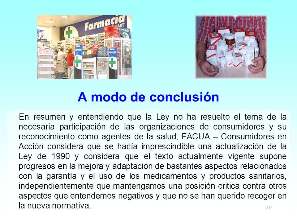 20 A modo de conclusión En resumen y entendiendo que la Ley no ha resuelto el tema de la necesaria participación de las organizaciones de consumidores