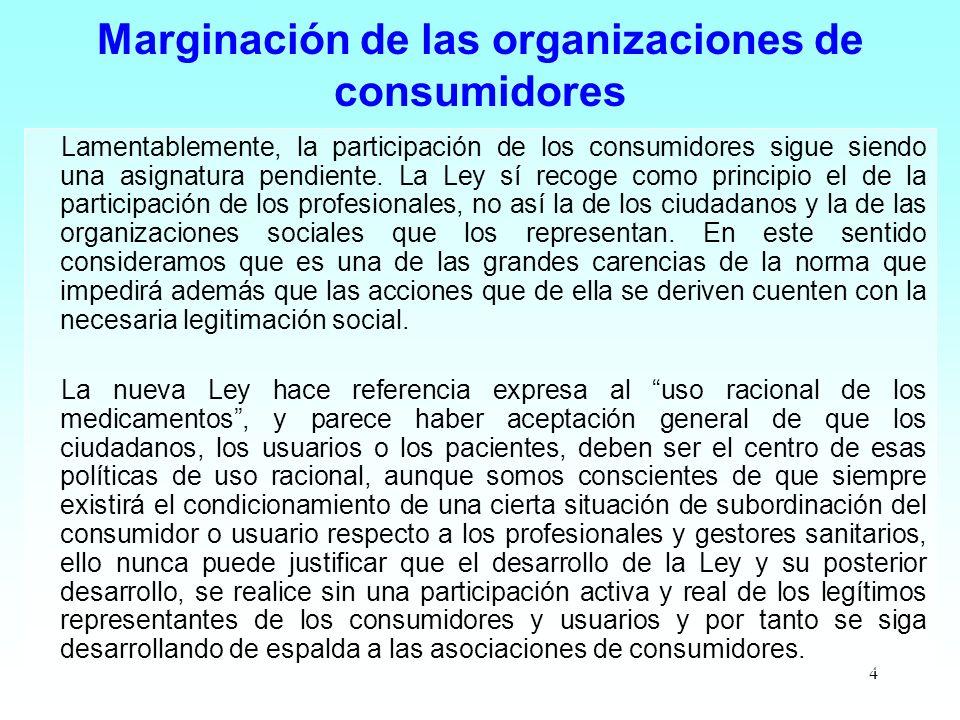 4 Marginación de las organizaciones de consumidores Lamentablemente, la participación de los consumidores sigue siendo una asignatura pendiente. La Le