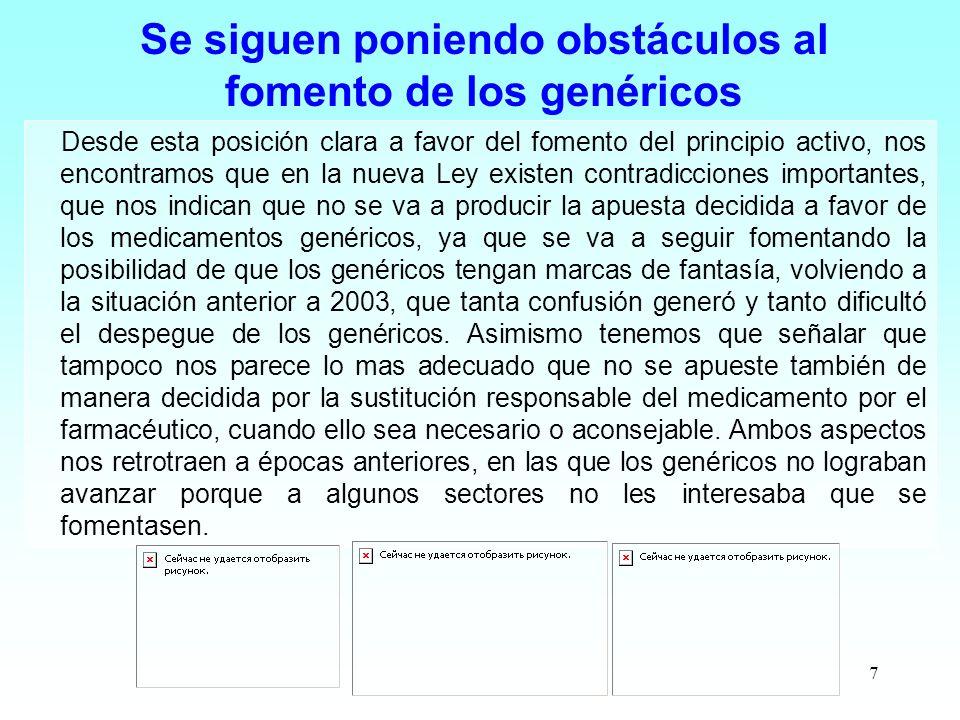 7 Se siguen poniendo obstáculos al fomento de los genéricos Desde esta posición clara a favor del fomento del principio activo, nos encontramos que en