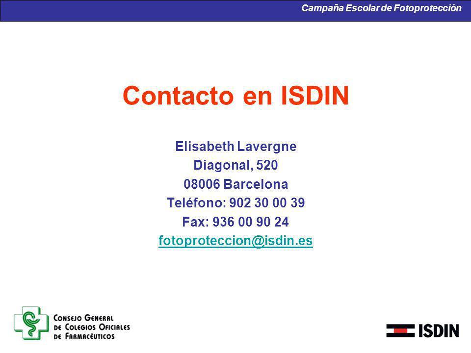 Contacto en ISDIN Elisabeth Lavergne Diagonal, 520 08006 Barcelona Teléfono: 902 30 00 39 Fax: 936 00 90 24 fotoproteccion@isdin.es Campaña Escolar de