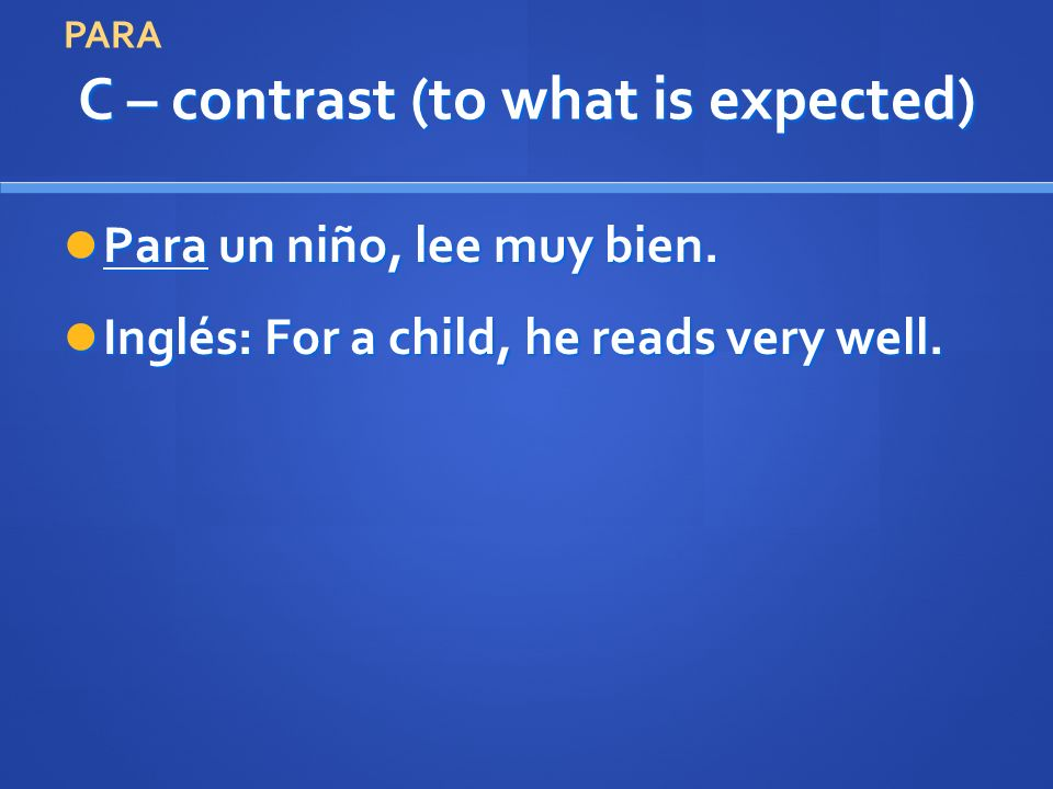 C – contrast (to what is expected) Para un niño, lee muy bien.