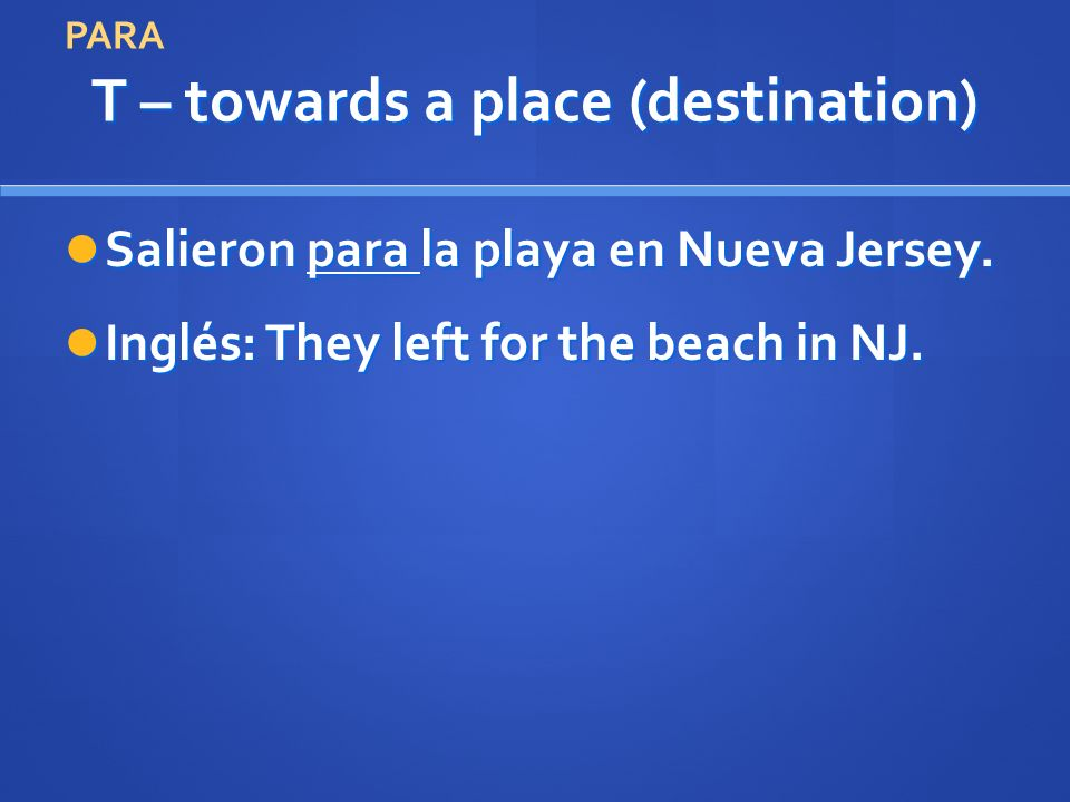 T – towards a place (destination) Salieron para la playa en Nueva Jersey.