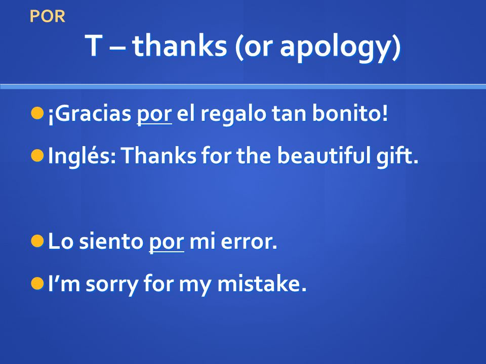 T – thanks (or apology) ¡Gracias por el regalo tan bonito.