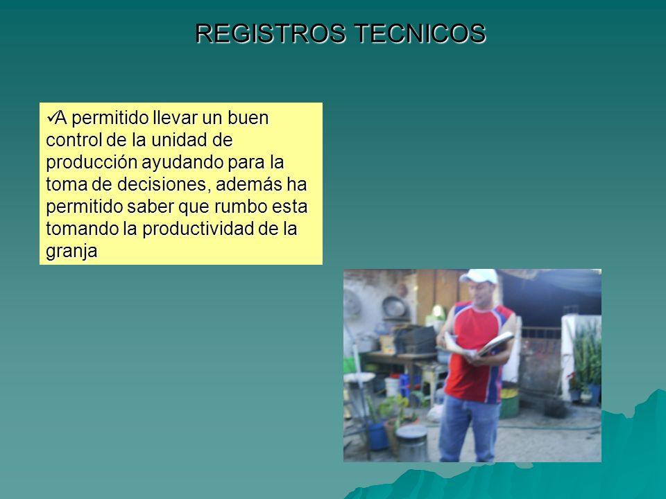 REGISTROS TECNICOS A permitido llevar un buen control de la unidad de producción ayudando para la toma de decisiones, además ha permitido saber que ru