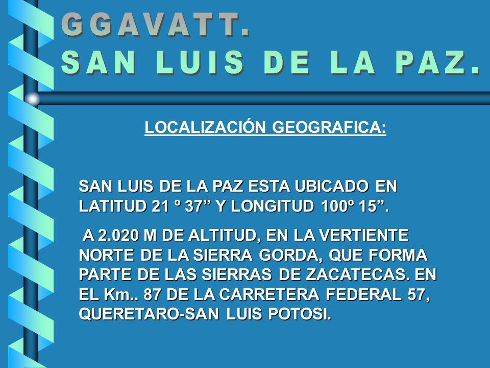 LOCALIZACIÓN GEOGRAFICA: SAN LUIS DE LA PAZ ESTA UBICADO EN LATITUD 21 º 37 Y LONGITUD 100º 15. A 2.020 M DE ALTITUD, EN LA VERTIENTE NORTE DE LA SIER