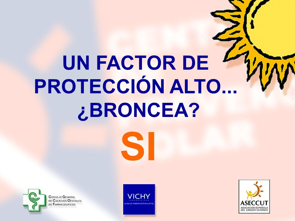 UN FACTOR DE PROTECCIÓN ALTO... ¿BRONCEA? SI