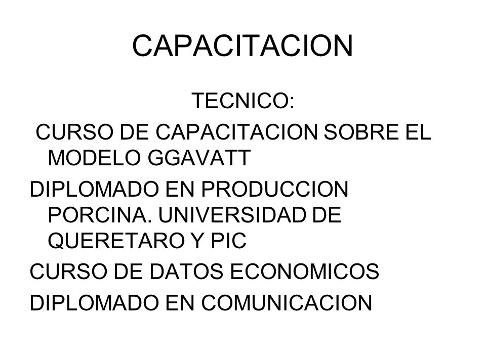 CAPACITACION TECNICO: CURSO DE CAPACITACION SOBRE EL MODELO GGAVATT DIPLOMADO EN PRODUCCION PORCINA. UNIVERSIDAD DE QUERETARO Y PIC CURSO DE DATOS ECO