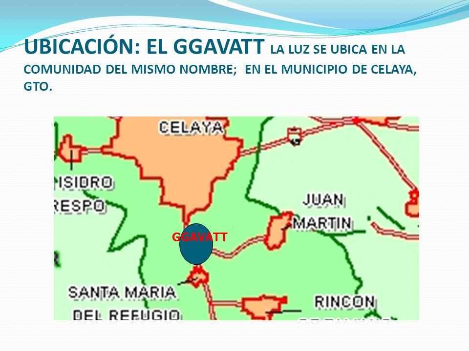 UBICACIÓN: EL GGAVATT LA LUZ SE UBICA EN LA COMUNIDAD DEL MISMO NOMBRE; EN EL MUNICIPIO DE CELAYA, GTO. GGAVATT