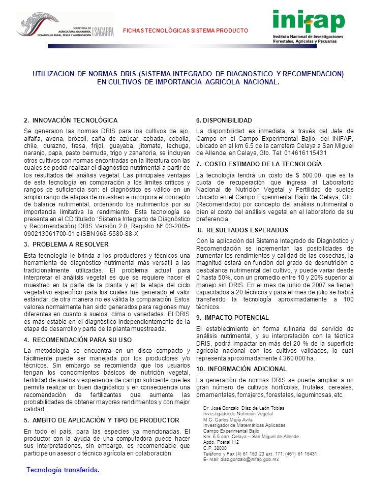 FICHAS TECNOLÓGICAS SISTEMA PRODUCTO TODO EL PAÍS Ámbito de aplicación de la Tecnología UTILIZACION DE NORMAS DRIS (SISTEMA INTEGRADO DE DIAGNOSTICO Y RECOMENDACION) EN CULTIVOS DE IMPORTANCIA AGRICOLA NACIONAL.