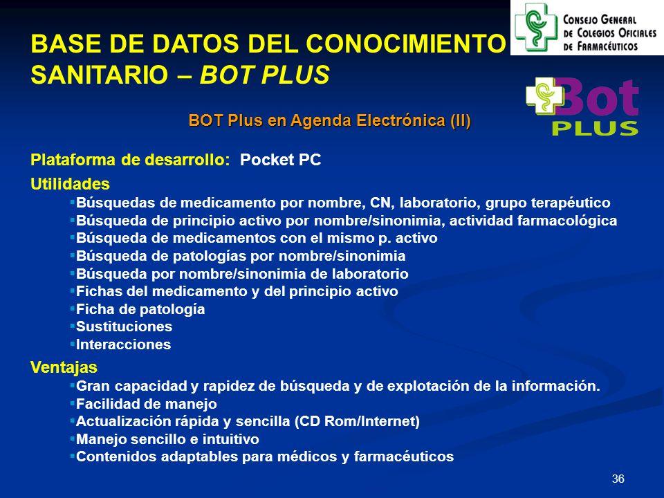 37 BASE DE DATOS DEL CONOCIMIENTO SANITARIO – BOT PLUS Versión WEB Es una forma de acceso general a la información existente en BOT Plus en una versión continuamente actualizada, con la misma capacidad de consulta que el BOT Plus.