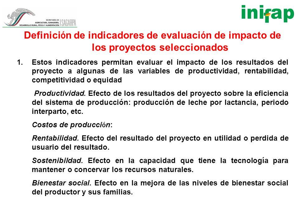 Definici ó n de indicadores de evaluaci ó n de impacto de los proyectos seleccionados 1.Estos indicadores permitan evaluar el impacto de los resultado
