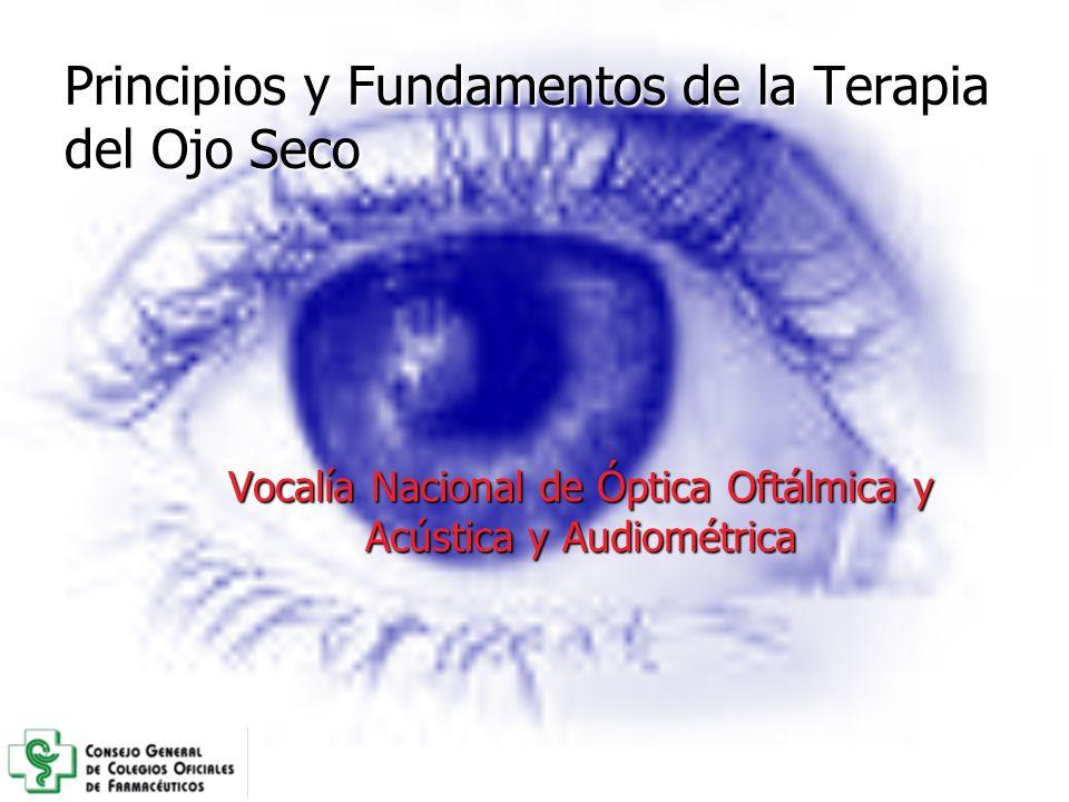 Principios y Fundamentos de la Terapia del Ojo Seco Vocalía Nacional de Óptica Oftálmica y Acústica y Audiométrica