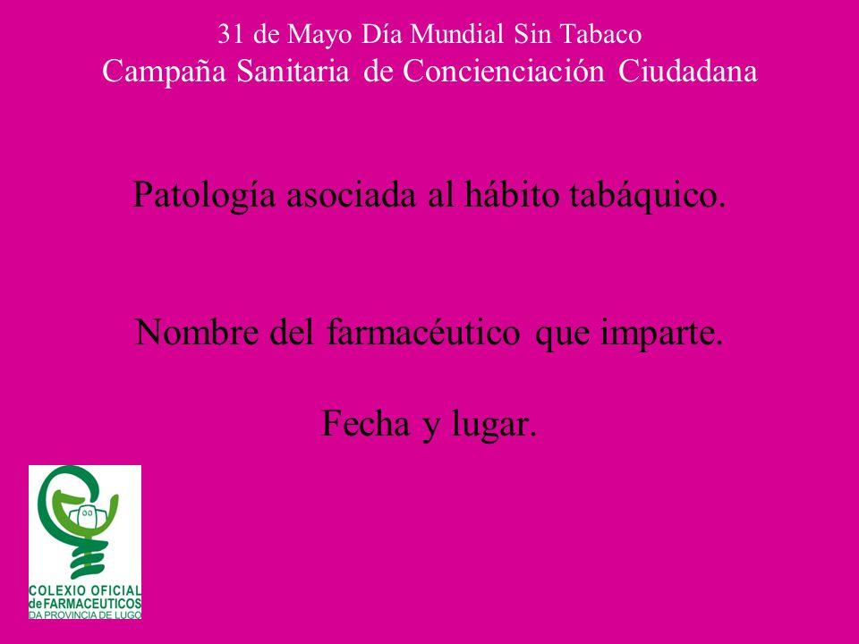 31 de Mayo Día Mundial Sin Tabaco Campaña Sanitaria de Concienciación Ciudadana Patología asociada al hábito tabáquico. Nombre del farmacéutico que im