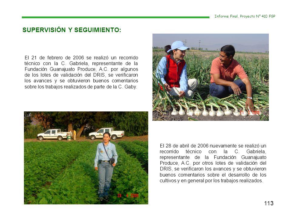 113 SUPERVISIÓN Y SEGUIMIENTO: Informe Final, Proyecto N° 410 FGP El 21 de febrero de 2006 se realizó un recorrido técnico con la C. Gabriela, represe