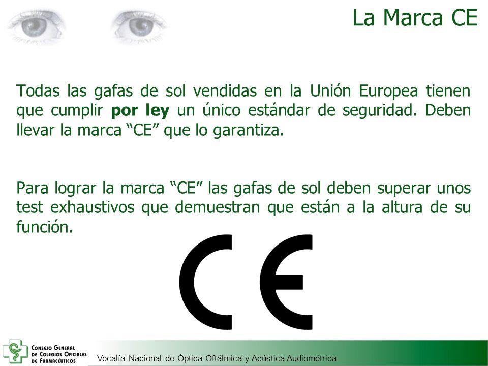 Vocalía Nacional de Óptica Oftálmica y Acústica Audiométrica La Marca CE Todas las gafas de sol vendidas en la Unión Europea tienen que cumplir por le