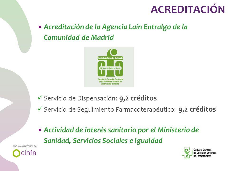 ACREDITACIÓN Acreditación de la Agencia Laín Entralgo de la Comunidad de Madrid Servicio de Dispensación: 9,2 créditos Servicio de Seguimiento Farmaco