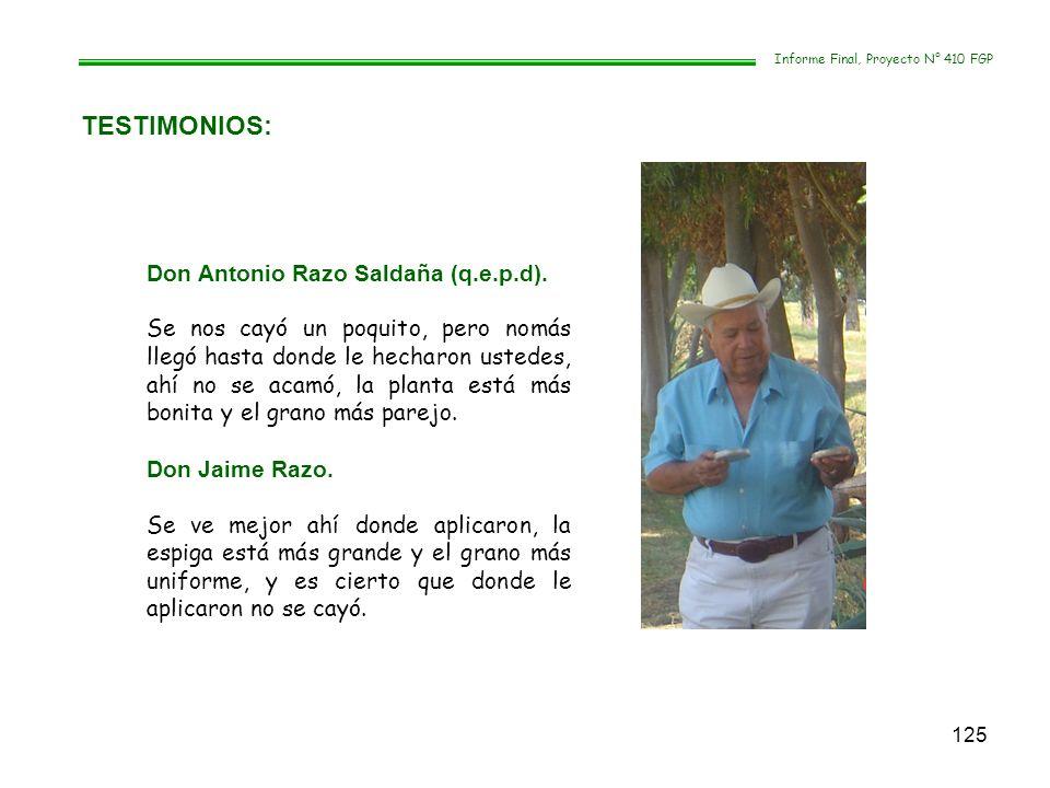 125 TESTIMONIOS: Informe Final, Proyecto N° 410 FGP Don Antonio Razo Saldaña (q.e.p.d). Se nos cayó un poquito, pero nomás llegó hasta donde le hechar