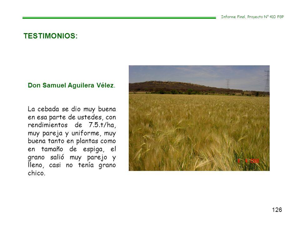 126 TESTIMONIOS: Informe Final, Proyecto N° 410 FGP Don Samuel Aguilera Vélez. La cebada se dio muy buena en esa parte de ustedes, con rendimientos de