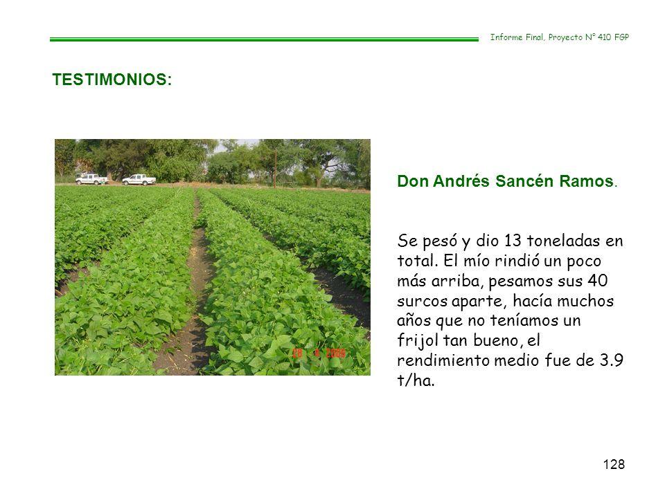 128 TESTIMONIOS: Informe Final, Proyecto N° 410 FGP Don Andrés Sancén Ramos. Se pesó y dio 13 toneladas en total. El mío rindió un poco más arriba, pe