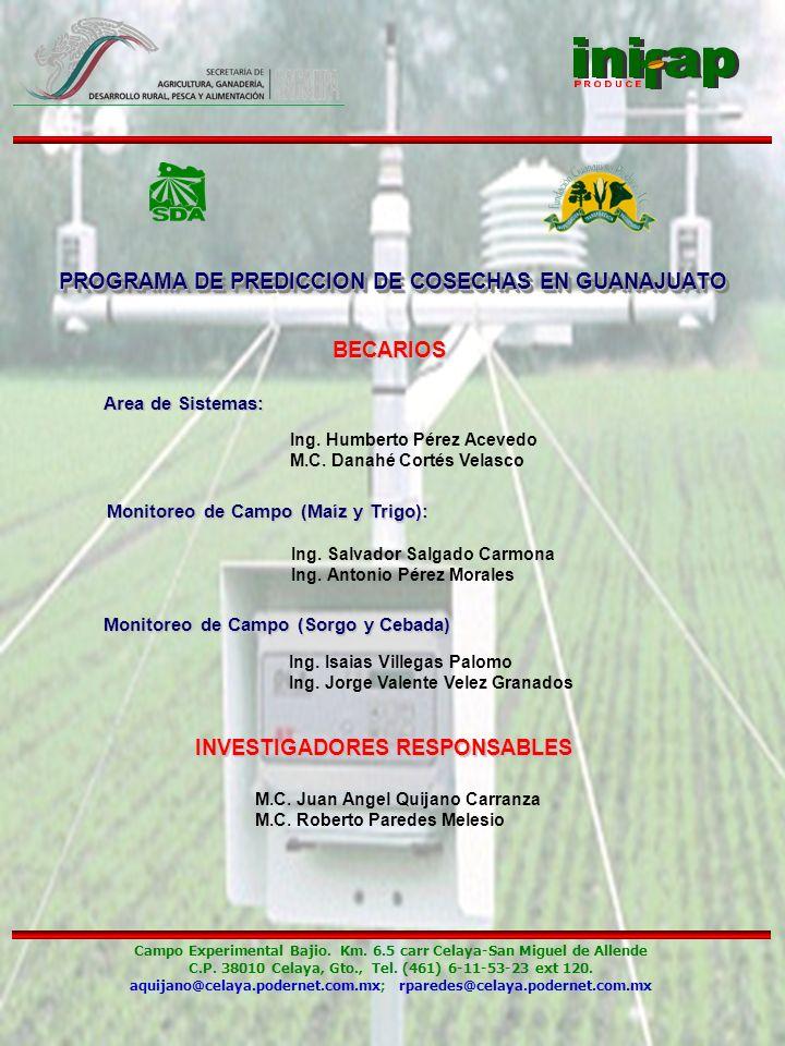 PROGRAMA DE PREDICCION DE COSECHAS EN GUANAJUATO Campo Experimental Bajio. Km. 6.5 carr Celaya-San Miguel de Allende C.P. 38010 Celaya, Gto., Tel. (46