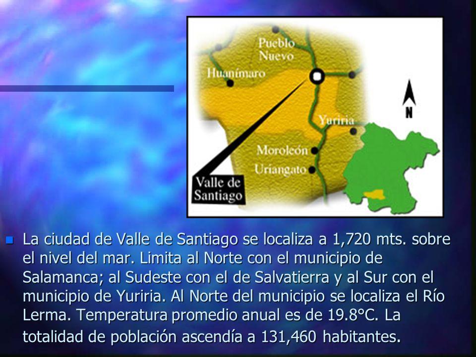 n La ciudad de Valle de Santiago se localiza a 1,720 mts.