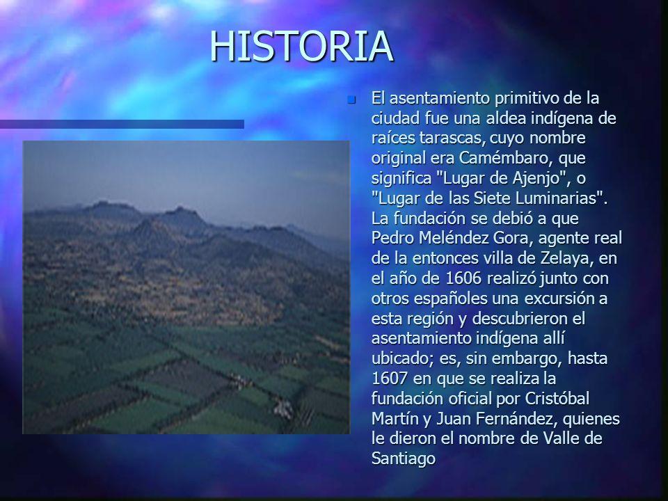 HISTORIA n El asentamiento primitivo de la ciudad fue una aldea indígena de raíces tarascas, cuyo nombre original era Camémbaro, que significa Lugar de Ajenjo , o Lugar de las Siete Luminarias .