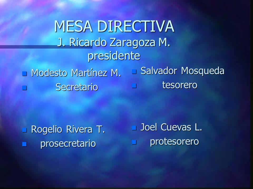 MESA DIRECTIVA J.Ricardo Zaragoza M. presidente n Modesto Martínez M.