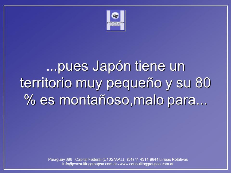 Paraguay 886 - Capital Federal (C1057AAL) - (54) 11 4314-8844 Lineas Rotativas info@consultinggroupsa.com.ar - www.consultinggroupsa.com.ar...pues Japón tiene un territorio muy pequeño y su 80 % es montañoso,malo para...