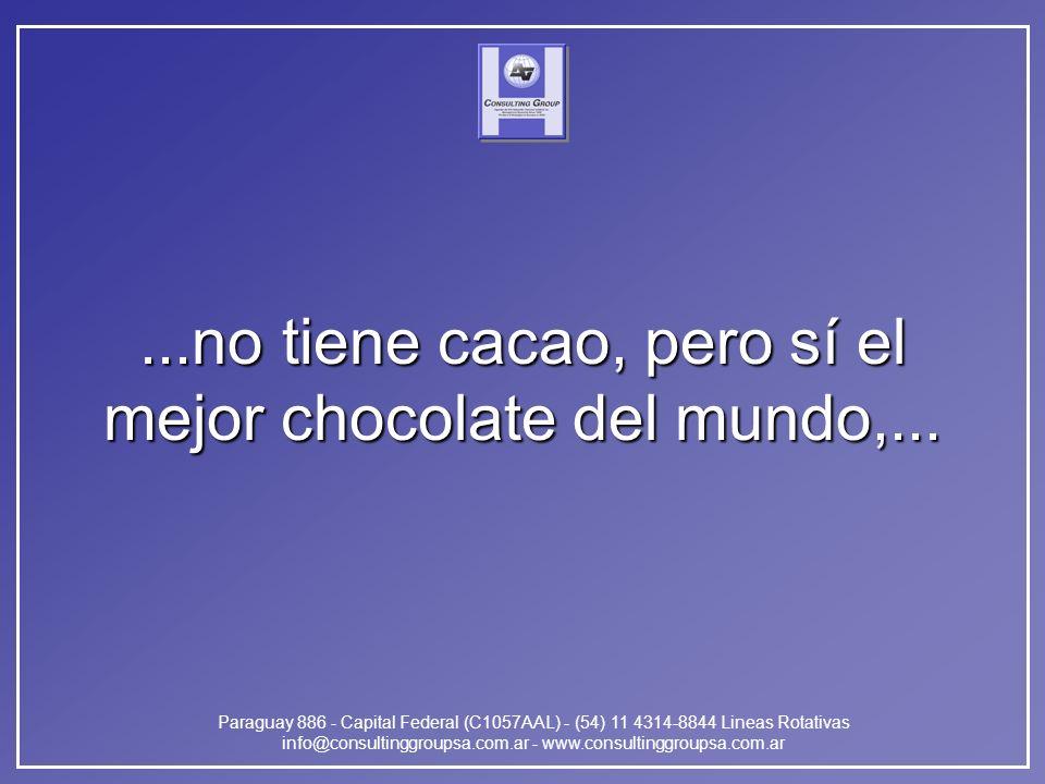 Paraguay 886 - Capital Federal (C1057AAL) - (54) 11 4314-8844 Lineas Rotativas info@consultinggroupsa.com.ar - www.consultinggroupsa.com.ar...no tiene cacao, pero sí el mejor chocolate del mundo,...