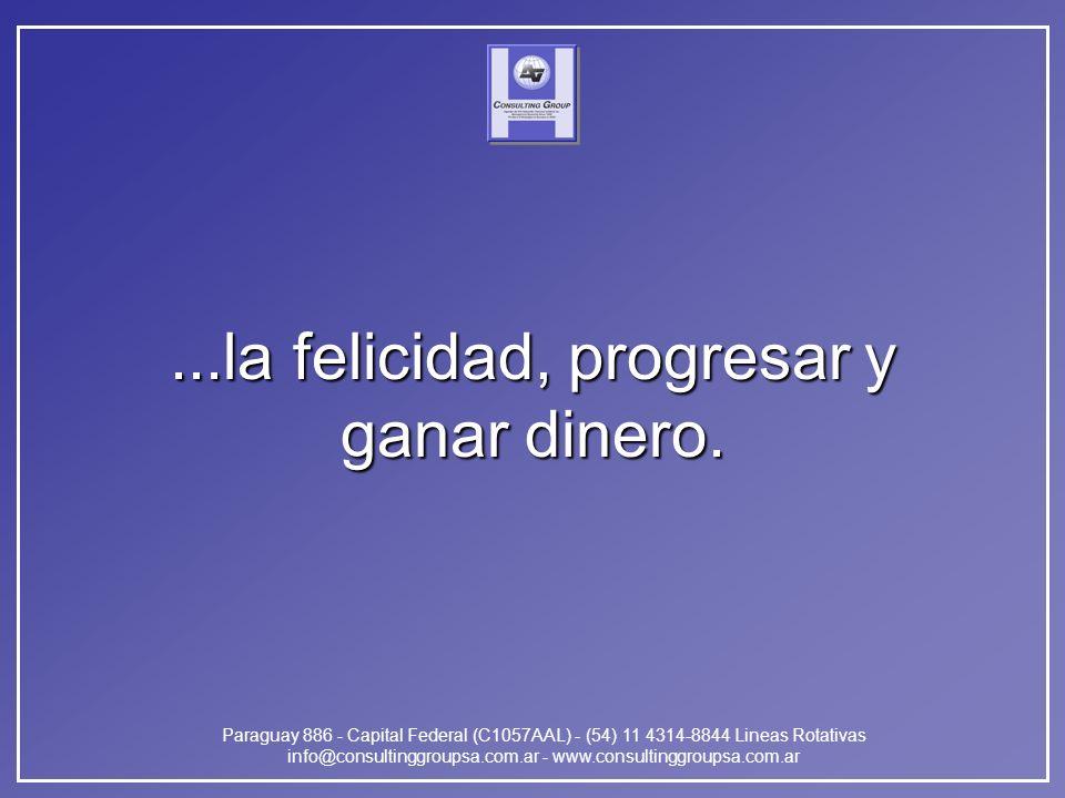 Paraguay 886 - Capital Federal (C1057AAL) - (54) 11 4314-8844 Lineas Rotativas info@consultinggroupsa.com.ar - www.consultinggroupsa.com.ar...la felicidad, progresar y ganar dinero.
