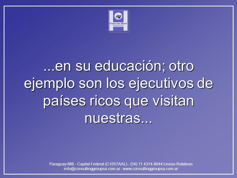Paraguay 886 - Capital Federal (C1057AAL) - (54) 11 4314-8844 Lineas Rotativas info@consultinggroupsa.com.ar - www.consultinggroupsa.com.ar...en su educación; otro ejemplo son los ejecutivos de países ricos que visitan nuestras...