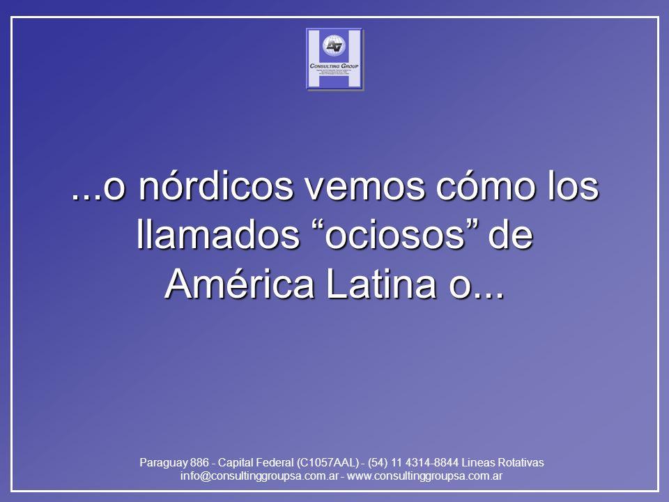 Paraguay 886 - Capital Federal (C1057AAL) - (54) 11 4314-8844 Lineas Rotativas info@consultinggroupsa.com.ar - www.consultinggroupsa.com.ar...o nórdicos vemos cómo los llamados ociosos de América Latina o...