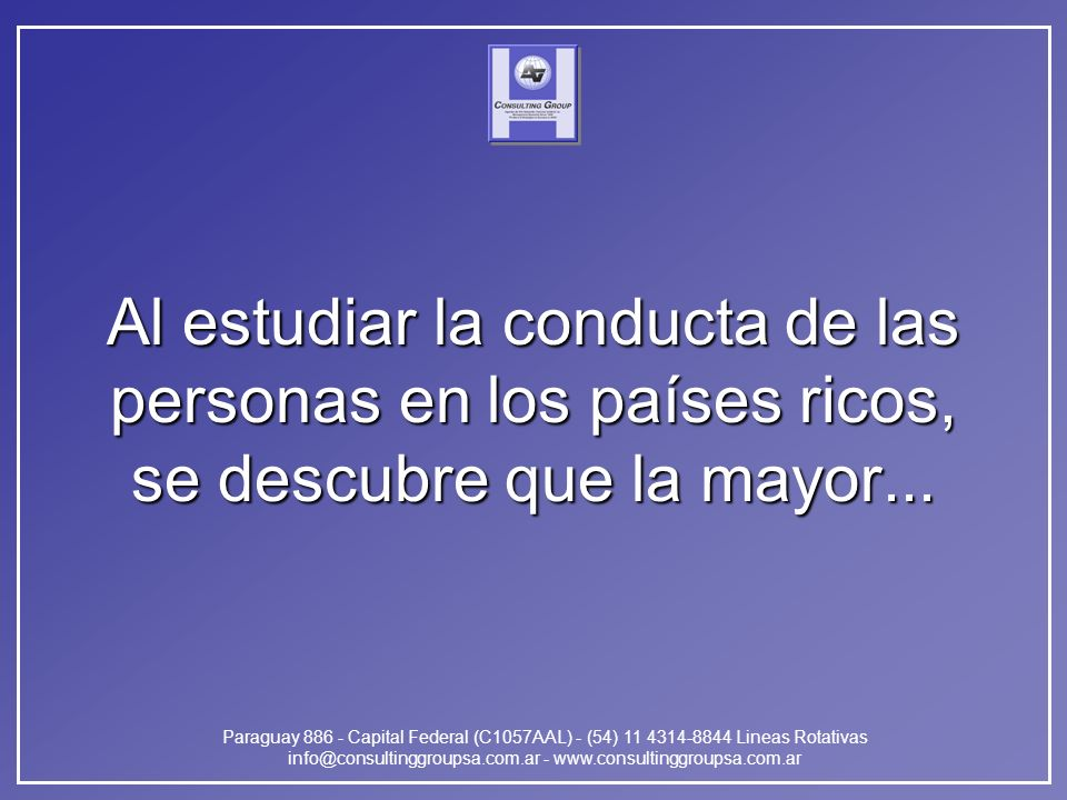 Paraguay 886 - Capital Federal (C1057AAL) - (54) 11 4314-8844 Lineas Rotativas info@consultinggroupsa.com.ar - www.consultinggroupsa.com.ar Al estudia